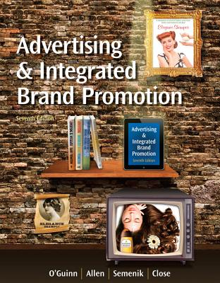 Advertising and Integrated Brand Promotion + Cengagenow With Ad Age and Premium Web Site Printed Access Card By O'Guinn, Thomas/ Allen, Chris/ Semenik, Richard J./ Close, Angeline